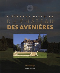 Christian Regat - L'étrange histoire du château des Avenières.