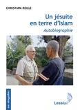 Christian Reille - Un jésuite en terre d'Islam - Autobiographie.