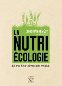 Christian Rémésy - La nutriécologie - Le seul futur alimentaire possible.