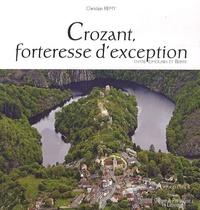 Christian Rémy - Crozant, forteresse d'exception - Entre Limousin et Berry.