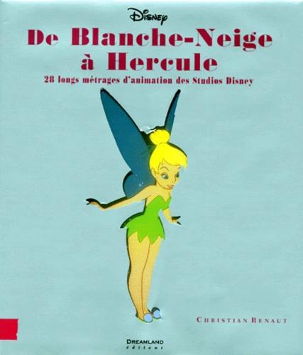 Christian Renaut - DE BLANCHE-NEIGE A HERCULE. - 28 longs métrages d'animation des Studios Disney.