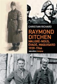 Christian Richard - 1939-1944, Raymond Ditchen : malgré-nous, évadé, maquisard.