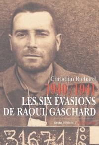 Christian Richard - 1940-1941, les six évasions de Raoul Gaschard.
