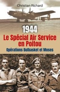 Christian Richard - 1944 Le Spécial Air Service en Poitou - Opération Bulbasket et Moses.