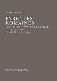 Christian Rico - Pyrénées romaines - Essai sur un pays de frontière (IIIe siècle av. J-C - IVe siècle ap. J-C).