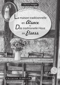Christian Rimelen - La maison traditionnelle en Alsace - Das traditionelle Haus im Elsass.