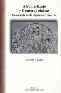 Christian Rinaudo - Afromestizaje y fronteras etnicas - Una mirada desde el puerto de Veracruz.