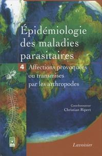 Epidémiologie des maladies parasitaires- Tome 4, Arthropodes et affections qu'ils provoquent ou qu'ils transmettent - Christian Ripert |