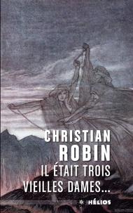 Christian Robin - Il était trois vieilles dames.