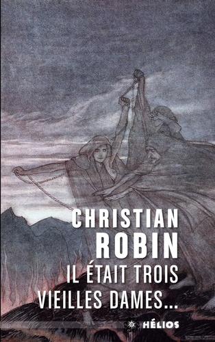 Christian Robin - Il était trois vieilles dames....