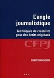 Christian Robin - L'angle journalistique - Techniques de créativité pour des écrits originaux.