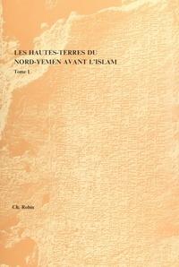 Christian Robin et Machteld J. Mellink - Les Hautes-Terres du Nord-Yemen avant l'Islam (1). Recherches sur la géographie tribale et religieuse de Hawlān Quḍāa et du pays Hamdām.