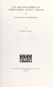 Christian Robin et J. Chelhod - Les Hautes-Terres du Nord-Yemen avant l'Islam (2). Nouvelles inscriptions.