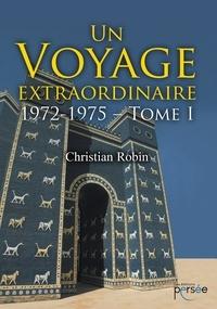 Christian Robin - Un voyage extraordinaire - Tome 1, 1972-1975.
