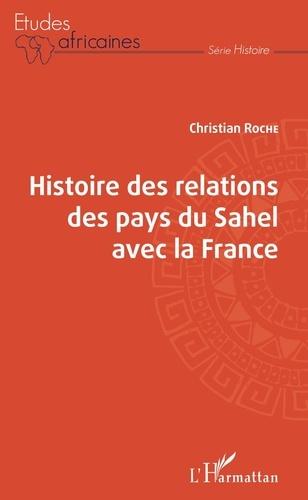 Christian Roche - Histoire des relations des pays du Sahel avec la France.