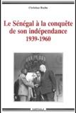 Christian Roche - Le Sénégal à la conquête de son indépendance (1939-1960).
