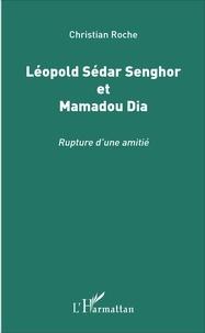 Christian Roche - Léopold Sédar Senghor et Mamadou Dia - Rupture d'une amitié.