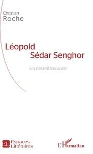 Christian Roche - Léopold Sédar Senghor - Le président humaniste.