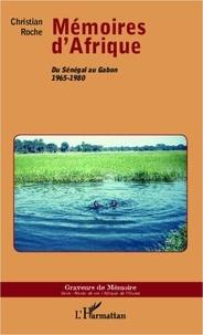 Christian Roche - Mémoires d'Afrique - Du Sénégal au Gabon 1965-1980.