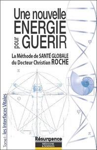 Christian Roche - Une nouvelle Energie pour Guérir - Les Interfaces Vitales.