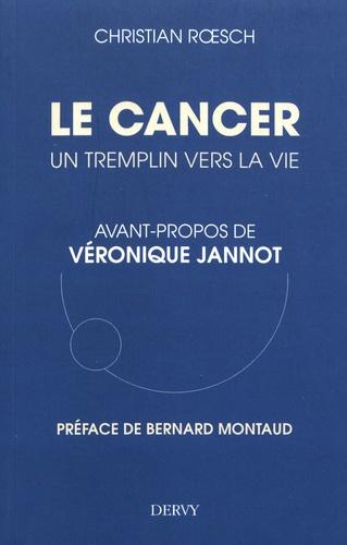 Christian Roesch - Le cancer, un tremplin pour la vie.