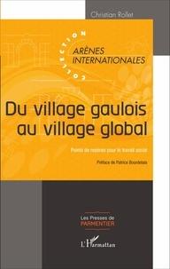 Christian Rollet - Du village gaulois au village global - Points de repères pour le travail social.