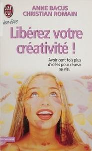 Christian Romain et Anne Bacus - Libérez votre créativité !.