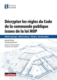Christian Romon et Nicole Sitruk - Décrypter les règles de la commande publique issues de la loi MOP - Maîtrise d'ouvrage - Maîtrise d'oeuvre - Missions - Marchés publics.