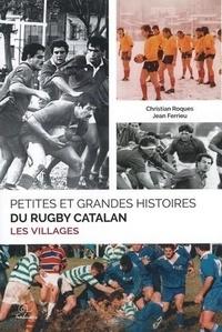 Christian Roques et Jean Ferrieu - Petites et grandes histoires du rugby catalan - Les villages.