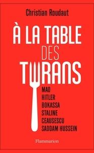 Christian Roudaut - A la table des tyrans.