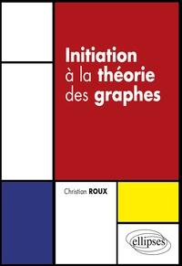 Christian Roux - Initiation à la théorie des graphes.