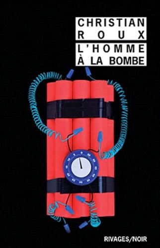 Christian Roux - L'homme à la bombe.
