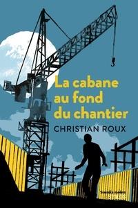 Christian Roux - La cabane au fond du chantier.