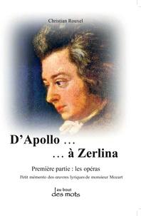 Christian Rouxel - D'Apollo à Zerlina - Petit mémento des oeuvres lyriques de monsieur Mozart Tome 1, Les opéras.