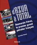 Christian Rouxel - D'Azur à Total - Desmarais Frères, le premier grand pétrolier français.