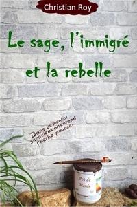 Christian Roy - Le sage, l'immigré et la rebelle.