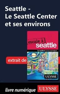 Christian Roy - Le Seattle Center et ses environs.