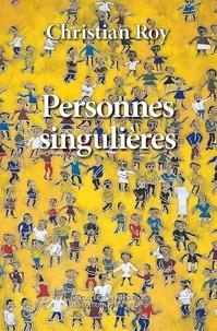 Christian Roy - Personnes singulières.