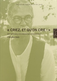 "Christian Ruby - ""Criez, et qu'on crie !"" - Neuf notes sur le cri d'indignation et de dissentiment."