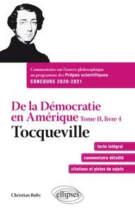 Christian Ruby - De la Démocratie en Amérique - Tome 2, livre 4 , Tocqueville. Commentaire sur l'œuvre philosophique au programme des prépas scientifiques 1re et 2e année.