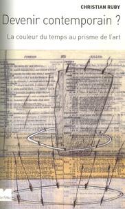 Christian Ruby - Devenir contemporain ? - La couleur du temps au prisme de l'art.