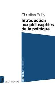 Christian Ruby - Introduction aux philosophies de la politique.