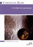 Christian Ruby - L'archipel des spectateurs - Du XVIIIe au XXIe siècle.