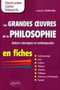 Christian Ruby - Les grandes oeuvres de la philosophie en fiches - Auteurs classiques et contemporains. Classes prépas, Licence, Sciences Po.