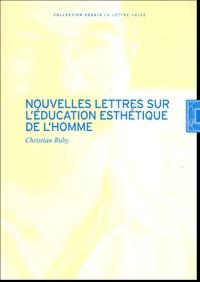 Christian Ruby - Nouvelles lettres sur l'éducation esthétique de l'homme.