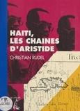 Christian Rudel - Haïti, les chaînes d'Aristide.