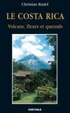 Christian Rudel - Le Costa Rica - Volcans, fleurs et quetzals.