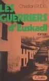 Christian Rudel - Les guerriers d'Euskadi.