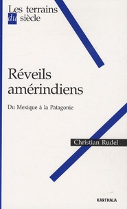 Christian Rudel - Réveils amérindiens - Du Mexique à la Patagonie.