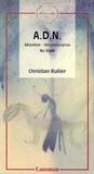 Christian Rullier - ADN : abandon, désobéissance, no body.